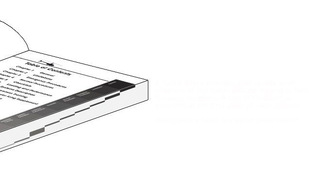 Picture: A Quick Menu provides fast access to all chapters of the book, without having to look for page numbers. A List of Contents is provided at the first page of each chapter. Navigating a book has never been easier!